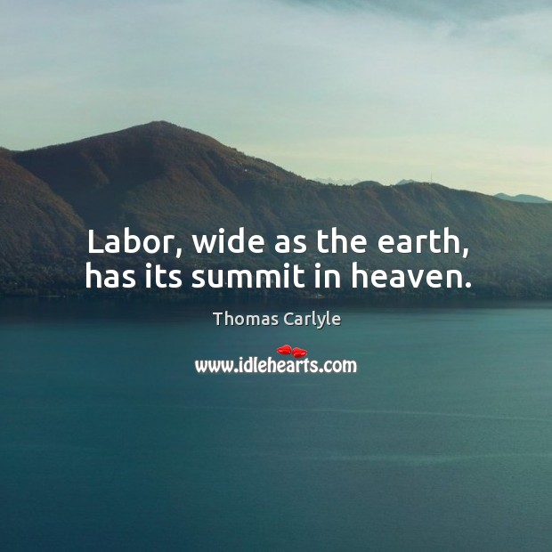 Labor, wide as the earth, has its summit in heaven. Image