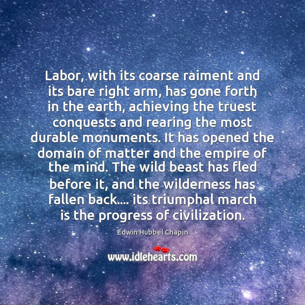 Labor, with its coarse raiment and its bare right arm, has gone Edwin Hubbel Chapin Picture Quote