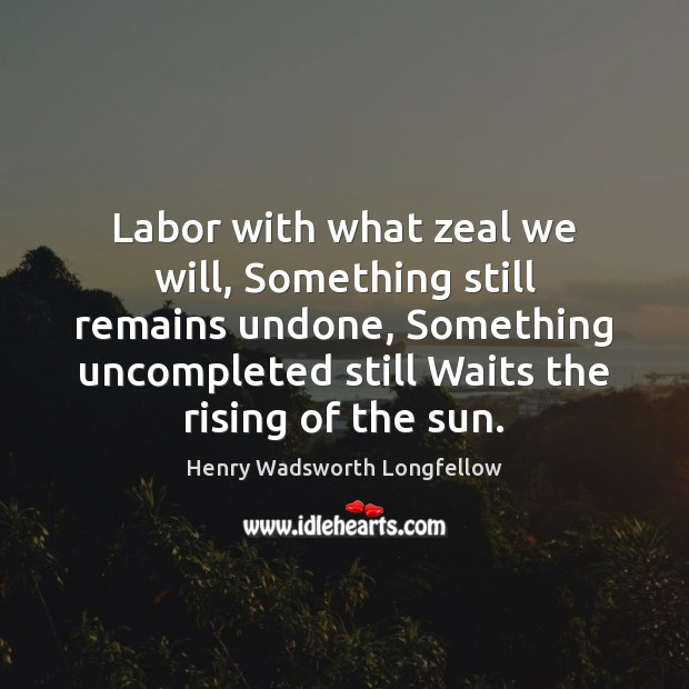 Image, Labor with what zeal we will, Something still remains undone, Something uncompleted