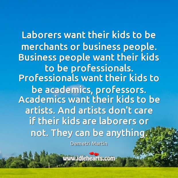 Laborers want their kids to be merchants or business people. Business people Image
