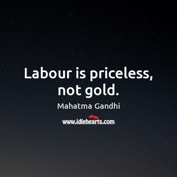 Image, Labour is priceless, not gold.