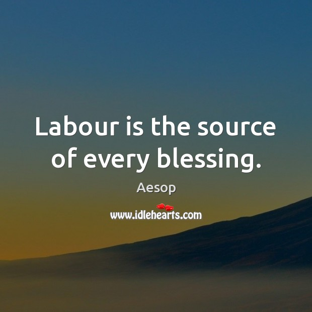 Labour is the source of every blessing. Image