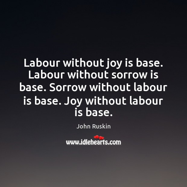 Labour without joy is base. Labour without sorrow is base. Sorrow without Joy Quotes Image