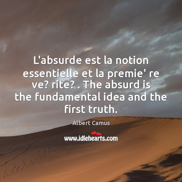 Image about L'absurde est la notion essentielle et la premie' re ve? rite? . The