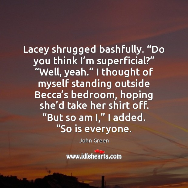 """Lacey shrugged bashfully. """"Do you think I'm superficial?"""" """"Well, yeah."""" I Image"""