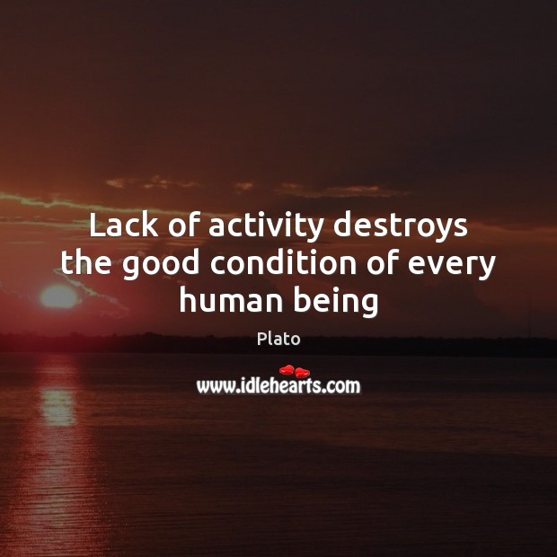 Image, Lack of activity destroys the good condition of every human being