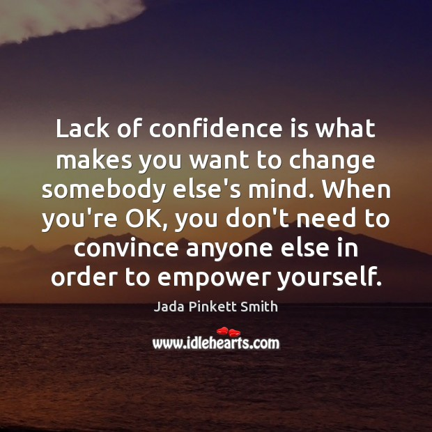 Image, Lack of confidence is what makes you want to change somebody else's