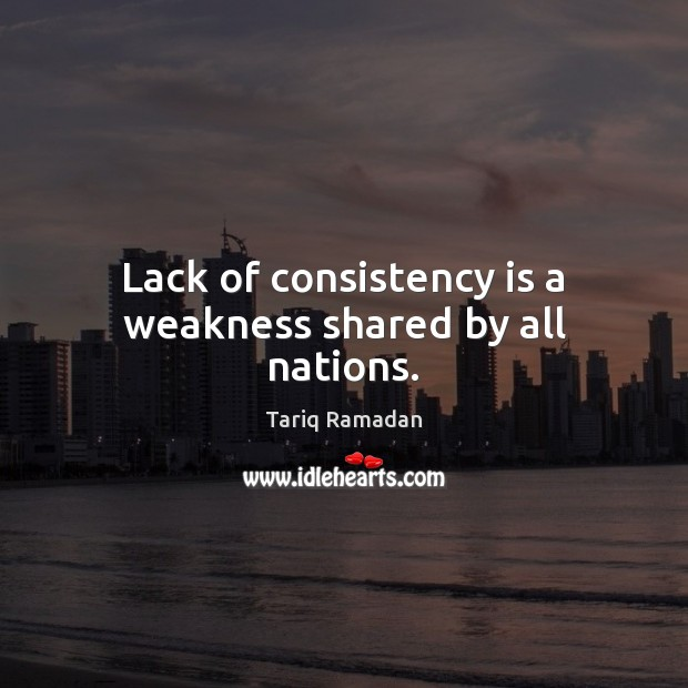 Lack of consistency is a weakness shared by all nations. Image