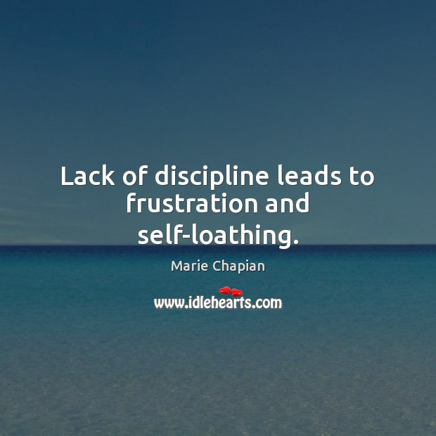 Lack of discipline leads to frustration and self-loathing. Image