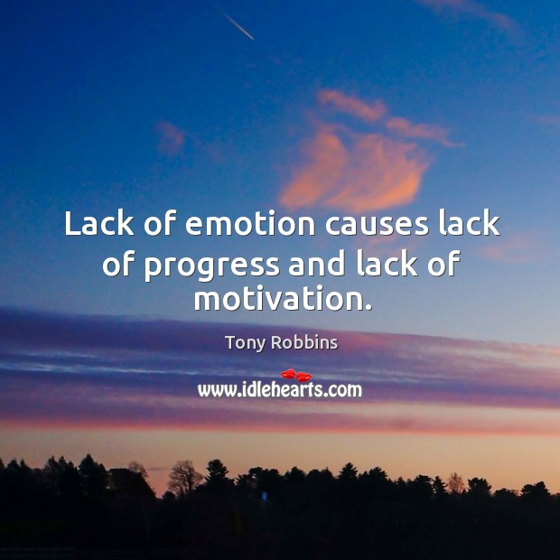 Lack of emotion causes lack of progress and lack of motivation. Image