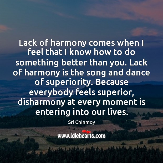 Lack of harmony comes when I feel that I know how to Sri Chinmoy Picture Quote