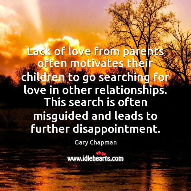 Lack of love from parents often motivates their children to go searching Image