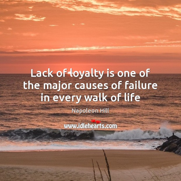Lack of loyalty is one of the major causes of failure in every walk of life Loyalty Quotes Image