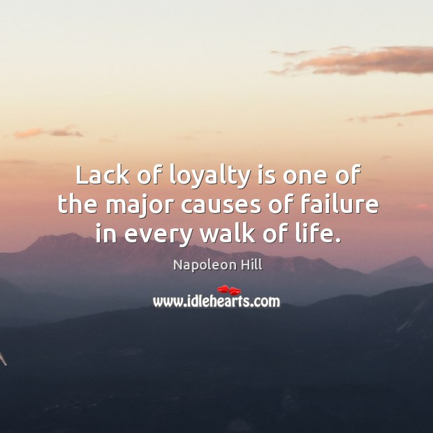 Image, Lack of loyalty is one of the major causes of failure in every walk of life.