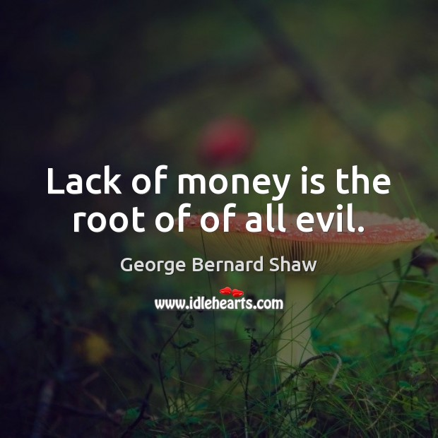 Image, Lack of money is the root of of all evil.