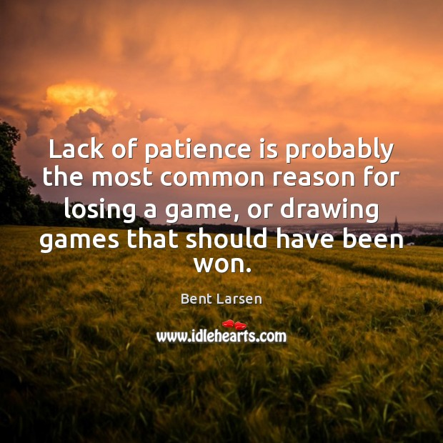 Image, Lack of patience is probably the most common reason for losing a