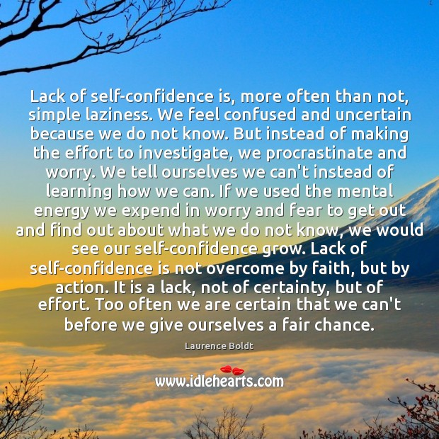 Lack of self-confidence is, more often than not, simple laziness. We feel Image