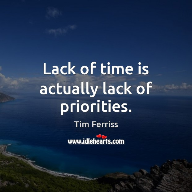 Lack of time is actually lack of priorities. Tim Ferriss Picture Quote