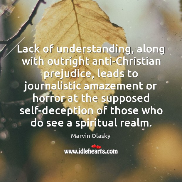 Lack of understanding, along with outright anti-Christian prejudice, leads to journalistic amazement Marvin Olasky Picture Quote
