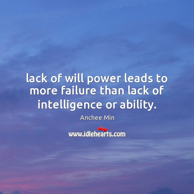 Lack of will power leads to more failure than lack of intelligence or ability. Will Power Quotes Image