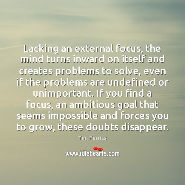Image, Lacking an external focus, the mind turns inward on itself and creates