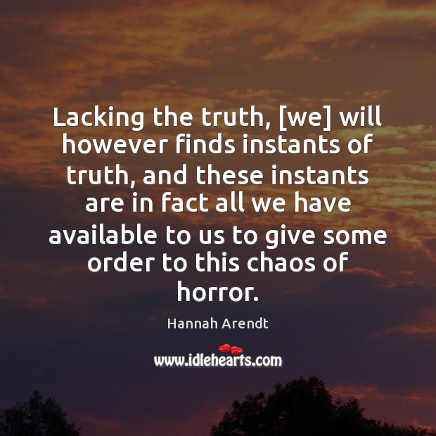 Lacking the truth, [we] will however finds instants of truth, and these Image