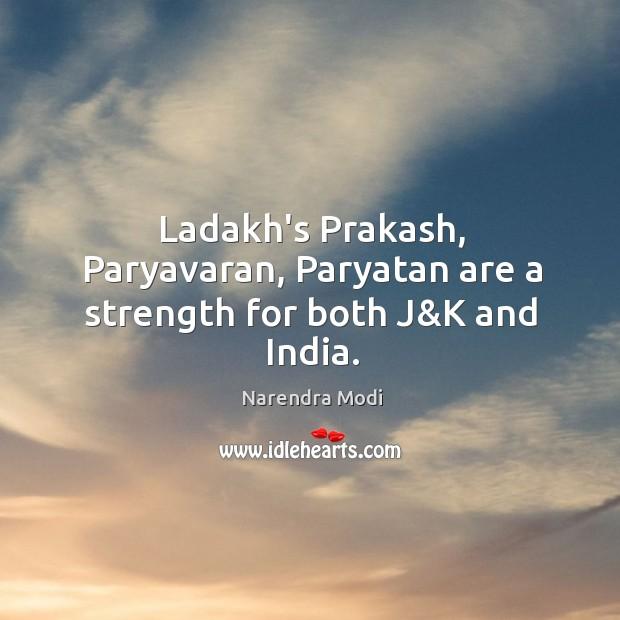Ladakh's Prakash, Paryavaran, Paryatan are a strength for both J&K and India. Image