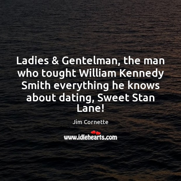 Ladies & Gentelman, the man who tought William Kennedy Smith everything he knows Image
