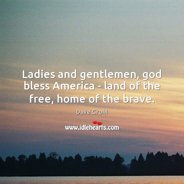 Image, Ladies and gentlemen, god bless America – land of the free, home of the brave.