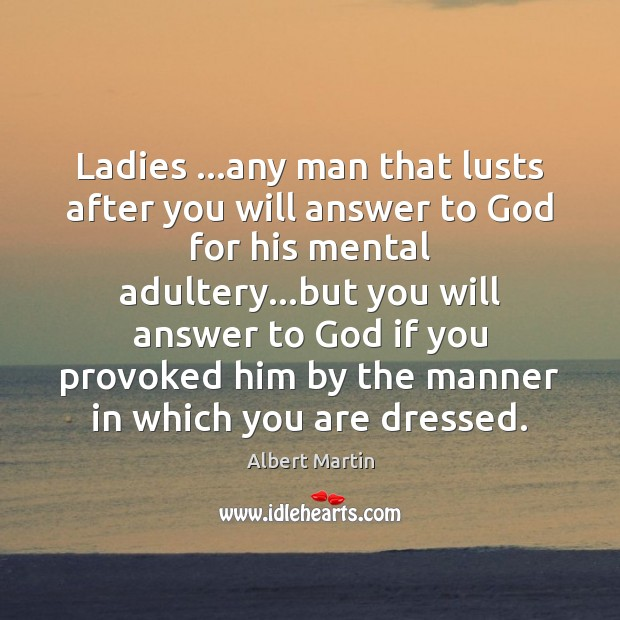 Image, Ladies …any man that lusts after you will answer to God for