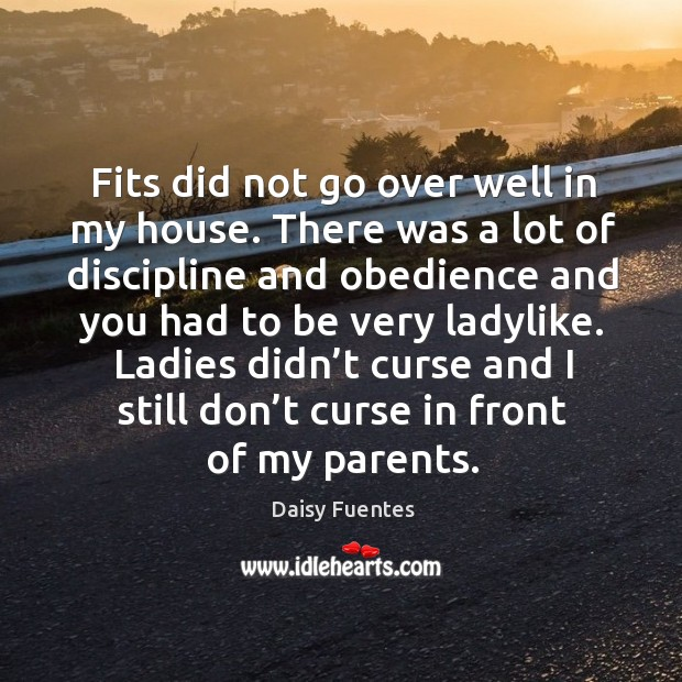 Daisy Fuentes Picture Quote image saying: Ladies didn't curse and I still don't curse in front of my parents.