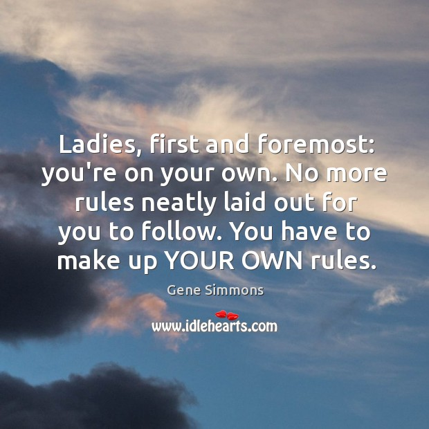 Ladies, first and foremost: you're on your own. No more rules neatly Image