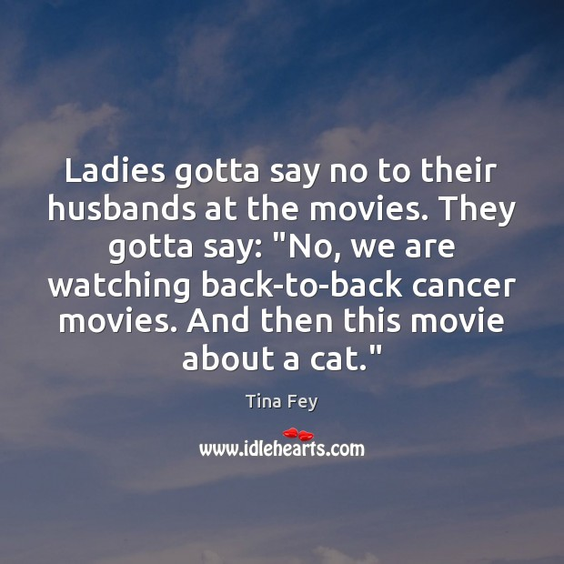 Ladies gotta say no to their husbands at the movies. They gotta Image