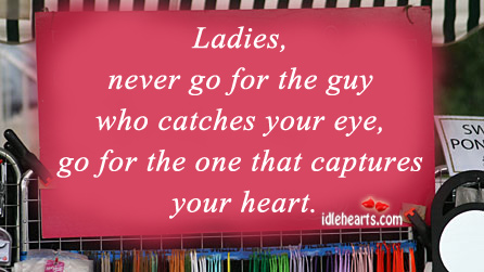 Ladies, Never Go For The Guy Who Catches Your Eye….