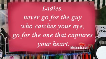 Eye, Guy, Heart, Ladies, Life, Never