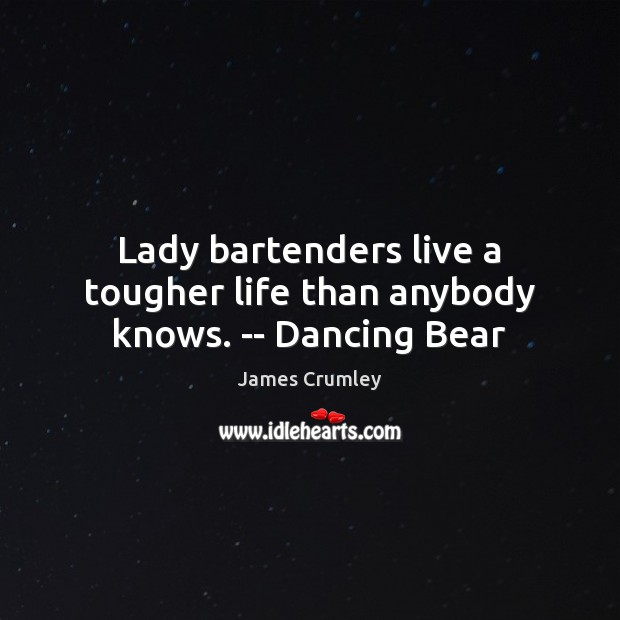 Image, Lady bartenders live a tougher life than anybody knows. — Dancing Bear