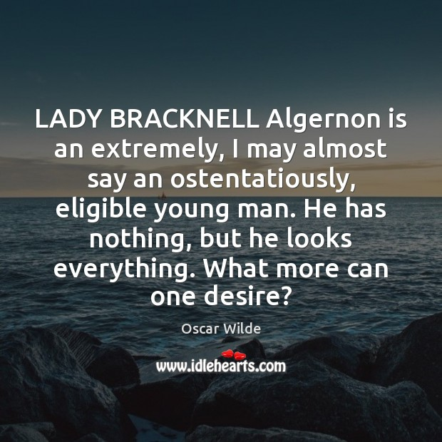 Image, LADY BRACKNELL Algernon is an extremely, I may almost say an ostentatiously,