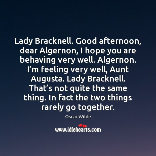 Image, Lady Bracknell. Good afternoon, dear Algernon, I hope you are behaving very