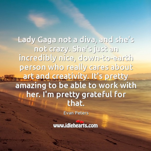 Image, Lady Gaga not a diva, and she's not crazy. She's just an