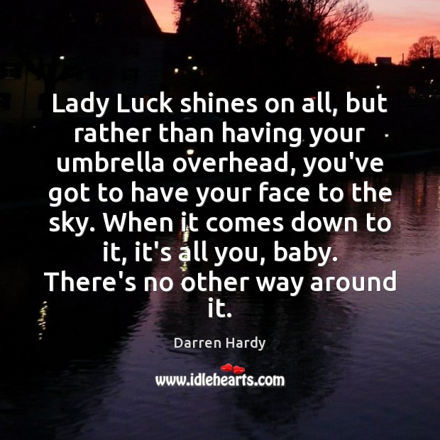 Image, Lady Luck shines on all, but rather than having your umbrella overhead,