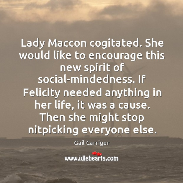 Lady Maccon cogitated. She would like to encourage this new spirit of Image