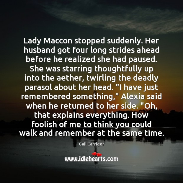 Lady Maccon stopped suddenly. Her husband got four long strides ahead before Gail Carriger Picture Quote