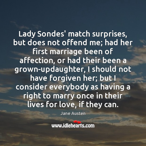 Lady Sondes' match surprises, but does not offend me; had her first Jane Austen Picture Quote