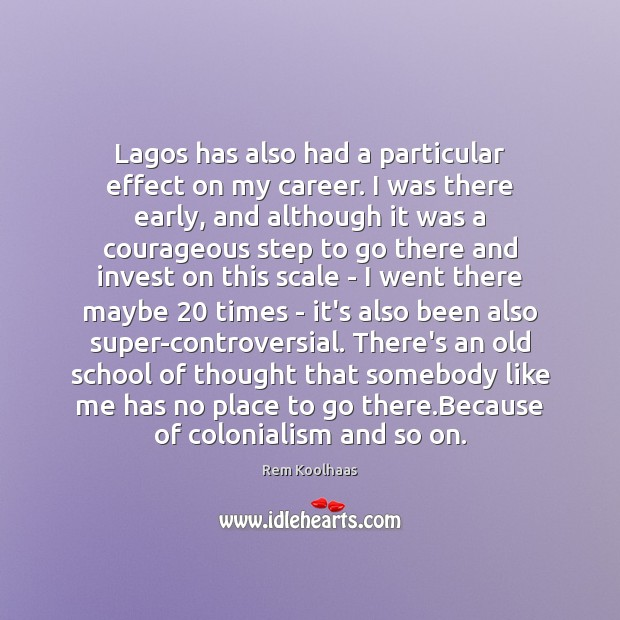Lagos has also had a particular effect on my career. I was Rem Koolhaas Picture Quote