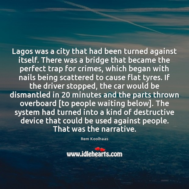 Lagos was a city that had been turned against itself. There was Rem Koolhaas Picture Quote