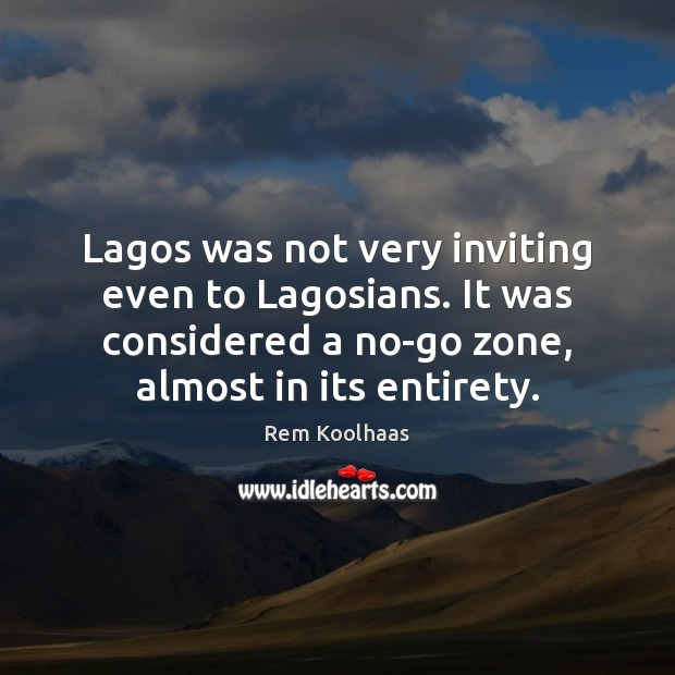 Lagos was not very inviting even to Lagosians. It was considered a Rem Koolhaas Picture Quote