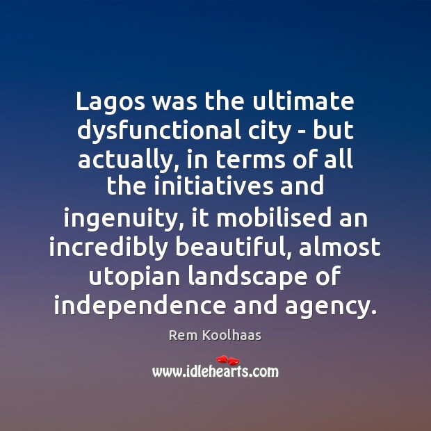 Lagos was the ultimate dysfunctional city – but actually, in terms of Rem Koolhaas Picture Quote
