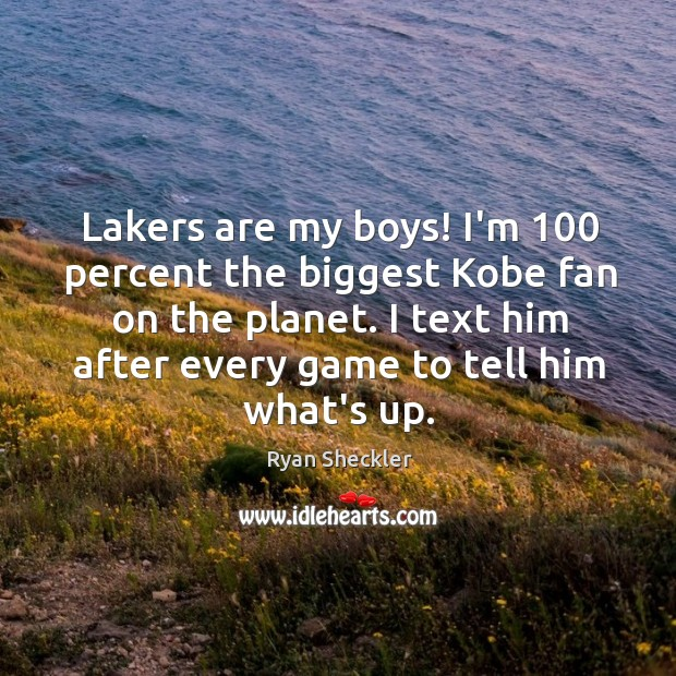 Lakers are my boys! I'm 100 percent the biggest Kobe fan on the Ryan Sheckler Picture Quote