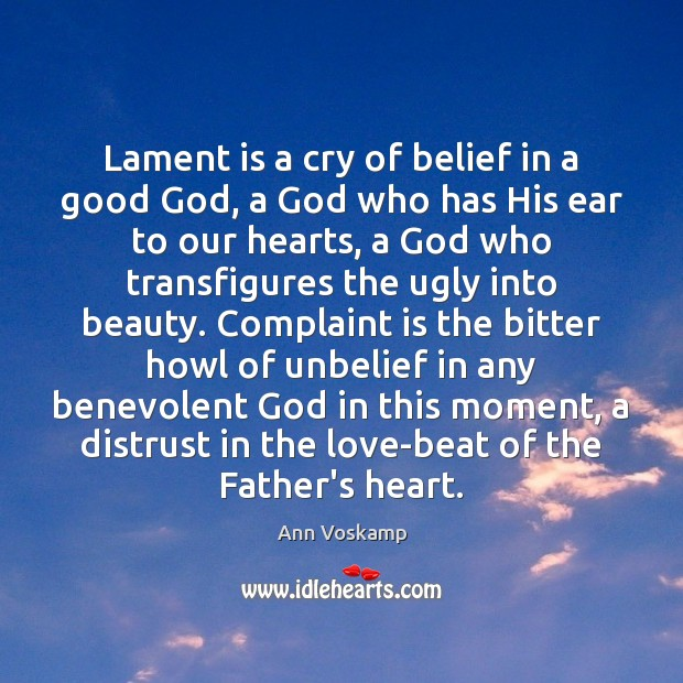 Lament is a cry of belief in a good God, a God Image