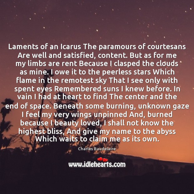 Laments of an Icarus The paramours of courtesans Are well and satisfied, Charles Baudelaire Picture Quote